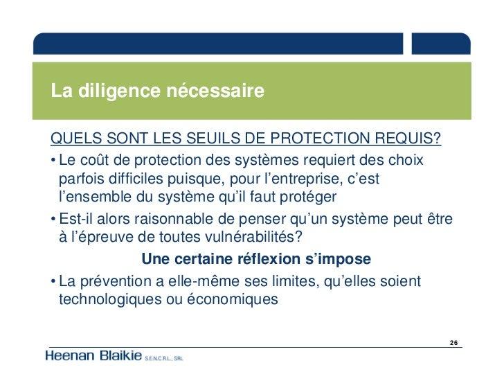 La diligence nécessaire  QUELS SONT LES SEUILS DE PROTECTION REQUIS? • Le coût de protection des systèmes requiert des cho...