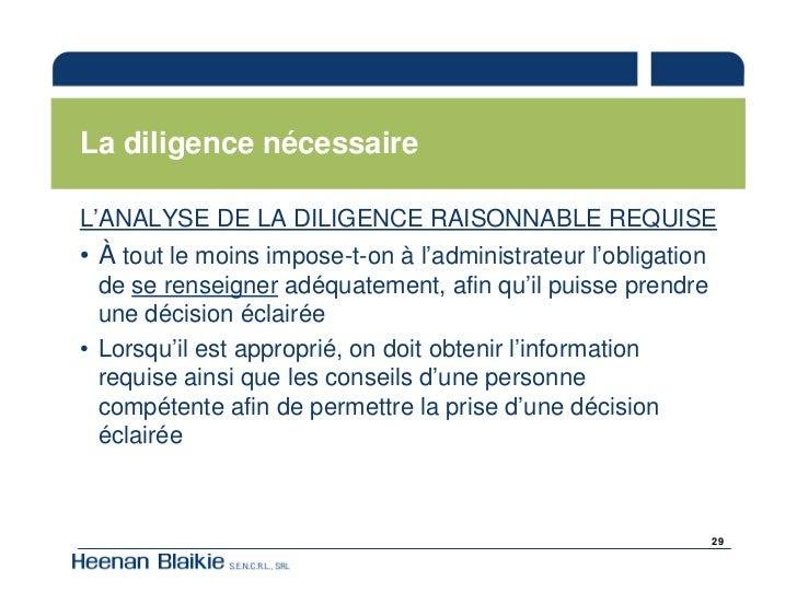 La diligence nécessaire  L'ANALYSE DE LA DILIGENCE RAISONNABLE REQUISE • À tout le moins impose-t-on à l'administrateur l'...