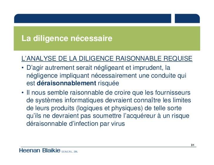 La diligence nécessaire  L'ANALYSE DE LA DILIGENCE RAISONNABLE REQUISE • D'agir autrement serait négligeant et imprudent, ...