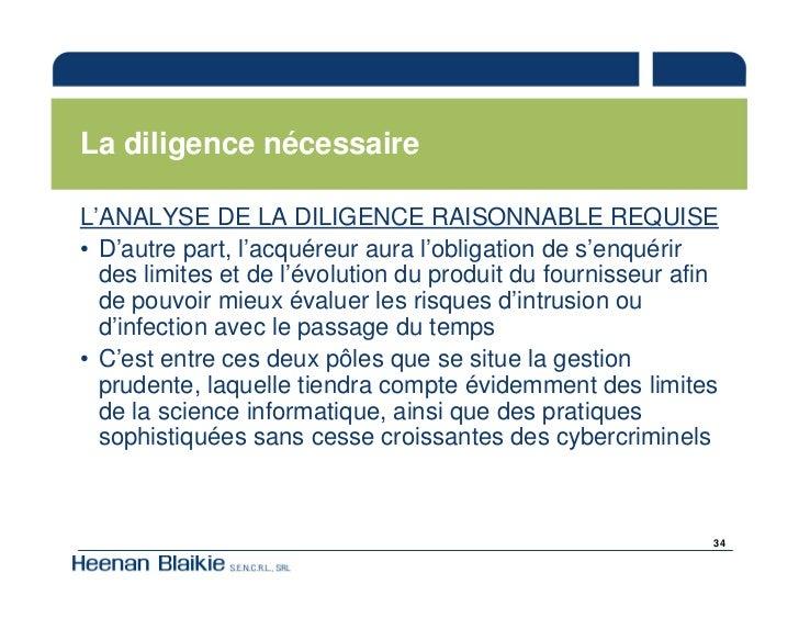 La diligence nécessaire  L'ANALYSE DE LA DILIGENCE RAISONNABLE REQUISE • D'autre part, l'acquéreur aura l'obligation de s'...