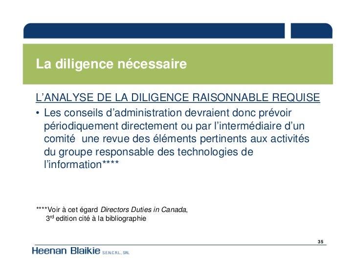 La diligence nécessaire  L'ANALYSE DE LA DILIGENCE RAISONNABLE REQUISE • Les conseils d'administration devraient donc prév...