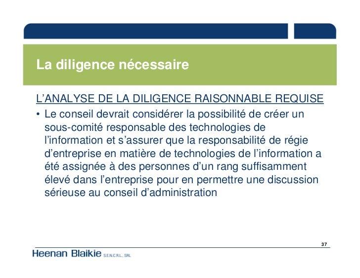 La diligence nécessaire  L'ANALYSE DE LA DILIGENCE RAISONNABLE REQUISE • Le conseil devrait considérer la possibilité de c...