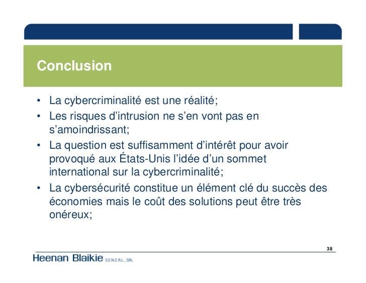 Conclusion  • La cybercriminalité est une réalité; • Les risques d'intrusion ne s'en vont pas en   s'amoindrissant; • La q...