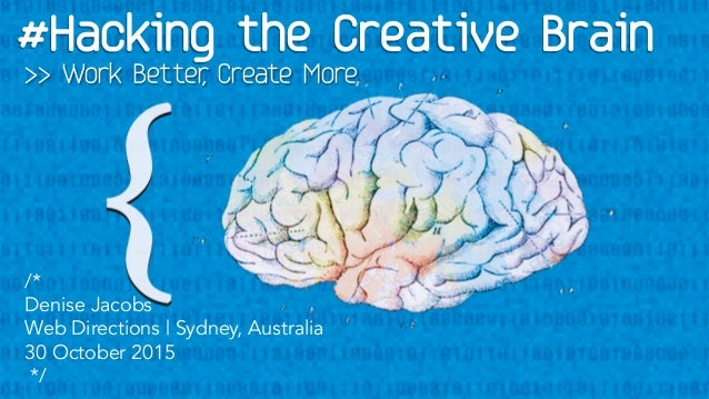 /* Denise Jacobs Web Directions | Sydney, Australia 30 October 2015 */ >> Work Better, Create More
