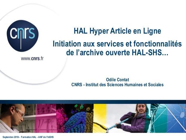 HAL Hyper Article en Ligne Initiation aux services et fonctionnalités de l'archive ouverte HAL-SHS… Odile Contat CNRS - In...