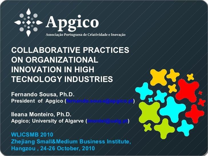 COLLABORATIVE PRACTICESON ORGANIZATIONALINNOVATION IN HIGHTECNOLOGY INDUSTRIESFernando Sousa, Ph.D.President of Apgico (fe...