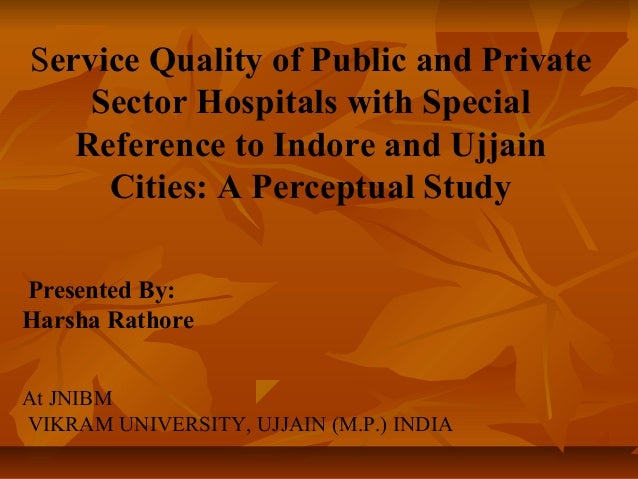 Service Quality of Public and Private Sector Hospitals with Special Reference to Indore and Ujjain Cities: A Perceptual St...