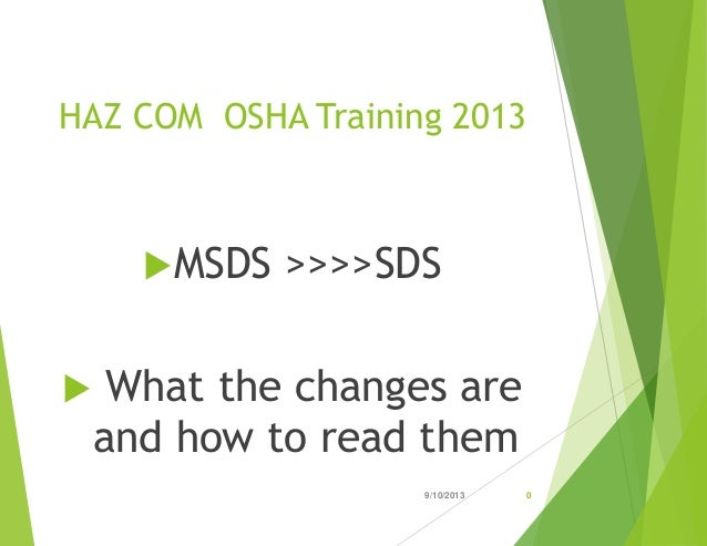 HAZ COM OSHA Training 2013 MSDS >>>>SDS  What the changes are and how to read them 9/10/2013 0
