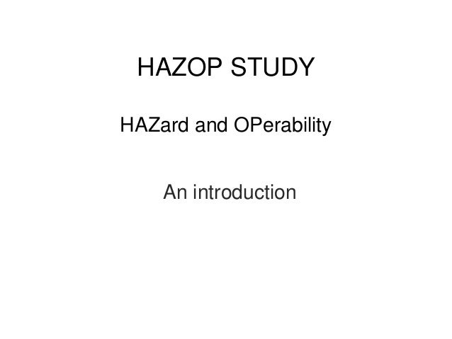 HAZOP STUDY  HAZard and OPerability  An introduction