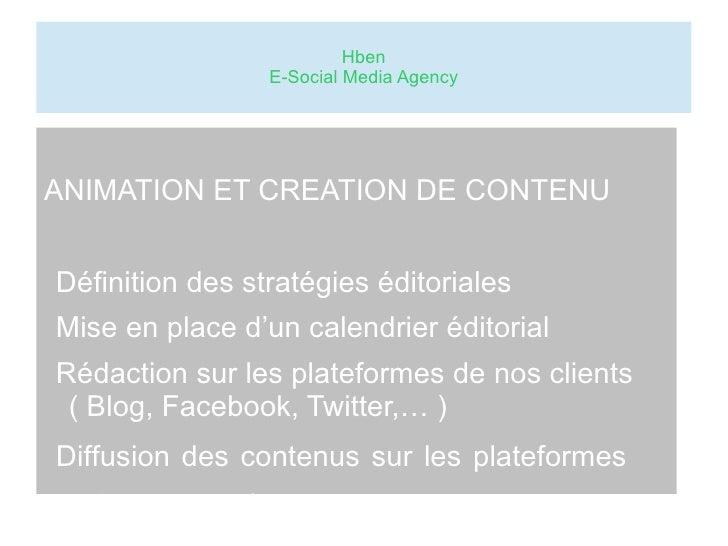 Hben                 E-Social Media AgencyANIMATION ET CREATION DE CONTENUDéfinition des stratégies éditorialesMise en pla...