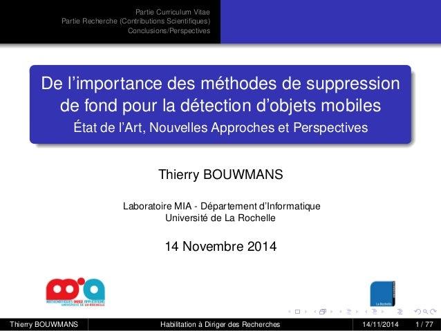 Partie Curriculum Vitae Partie Recherche (Contributions Scientifiques) Conclusions/Perspectives De l'importance des méthode...