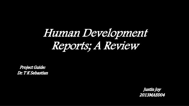 Human Development Reports; A Review Justin Joy 2013MAE004 Project Guide: Dr. T K Sebastian