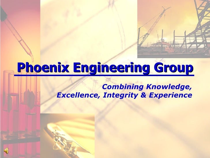 Phoenix Engineering Group Combining Knowledge, Excellence, Integrity & Experience
