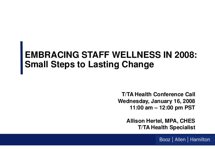 EMBRACING STAFF WELLNESS IN 2008:Small Steps to Lasting Change                  T/TA Health Conference Call               ...
