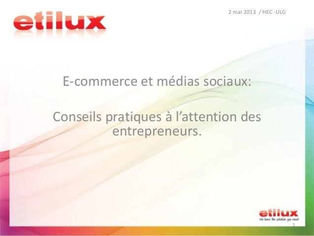 2 mai 2013 / HEC -ULG1E-commerce et médias sociaux:Conseils pratiques à l'attention desentrepreneurs.