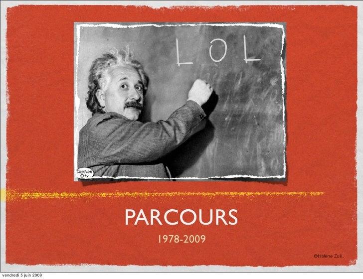 PARCOURS                          1978-2009                                      ©Hélène Zuili,   vendredi 5 juin 2009
