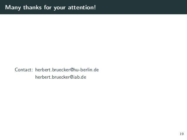 Many thanks for your attention! Contact: herbert.bruecker@hu-berlin.de herbert.bruecker@iab.de 19