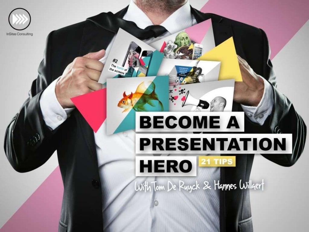 Become a Presentation Hero: 21 tips