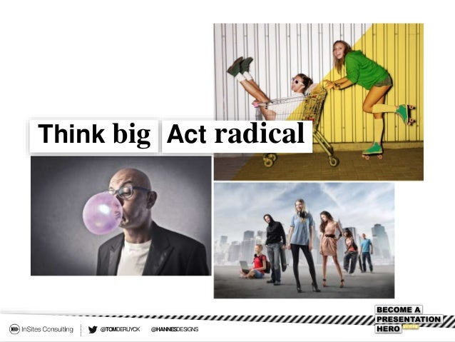 @TOMDERUYCK @HANNESDESIGNS Think big Act radical