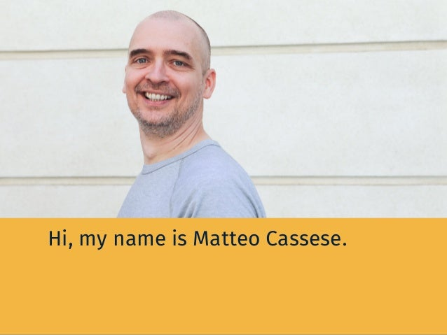 Hi, my name is Matteo Cassese.
