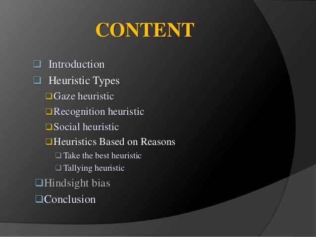 CONTENT   Introduction   Heuristic Types  Gaze heuristic  Recognition heuristic  Social heuristic  Heuristics Based ...