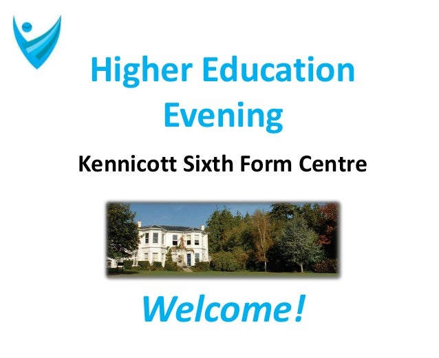 Higher EducationEveningKennicott Sixth Form CentreWelcome!