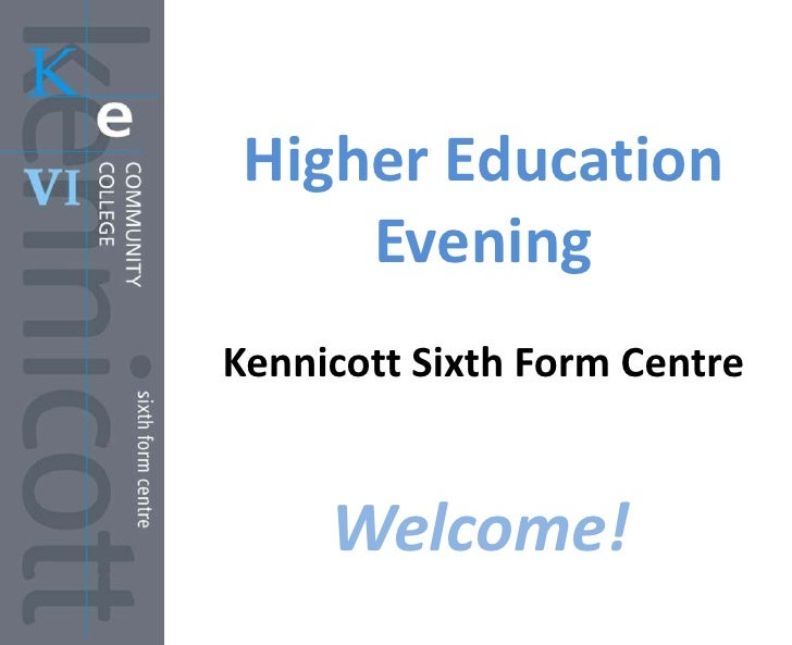 Higher Education     EveningKennicott Sixth Form Centre     Welcome!