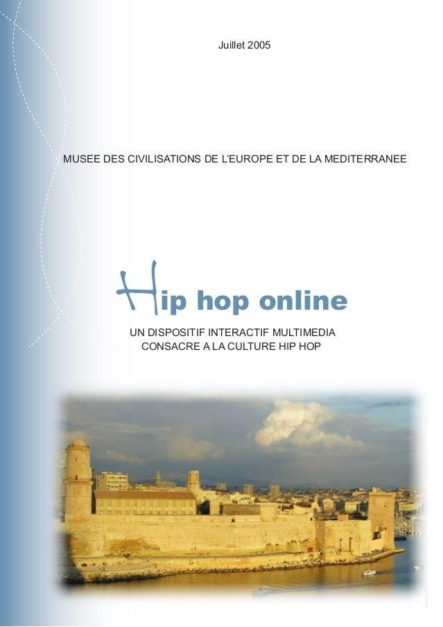 Hip hop online UN DISPOSITIF INTERACTIF MULTIMEDIA CONSACRE A LA CULTURE HIP HOP Juillet 2005 MUSEE DES CIVILISATIONS DE L...