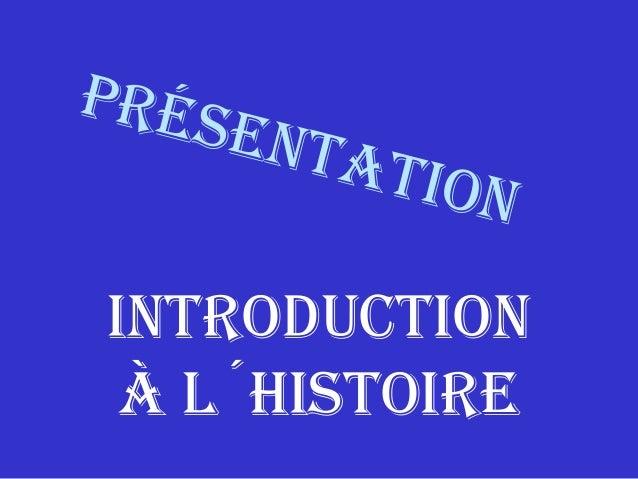Présentation introduction à l´Histoire