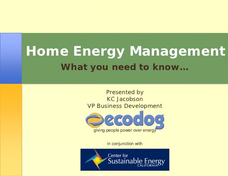 Home Energy Management   What you need to know…             Presented by             KC Jacobson       VP Business Develop...