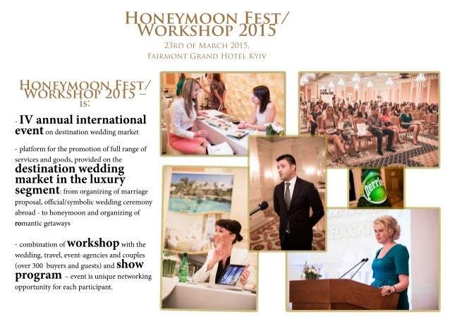 Honeymoon Fest/  Workshop 2015  23rd of March 2015,  Fairmont Grand Hotel Kyiv  Honeymoon Fest/  Workshop 2015 –  is:  - І...