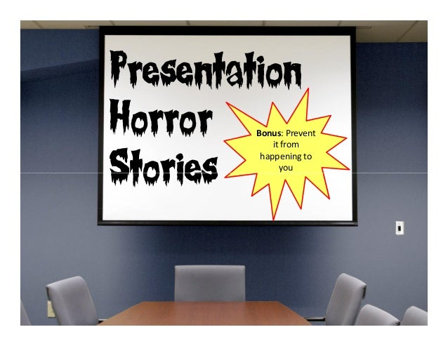 Presentation Horror Stories Bonus: Prevent it from happening to you Stories you