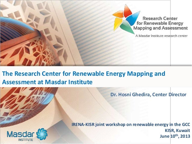 Dr. Hosni Ghedira, Center Director The Research Center for Renewable Energy Mapping and Assessment at Masdar Institute IRE...