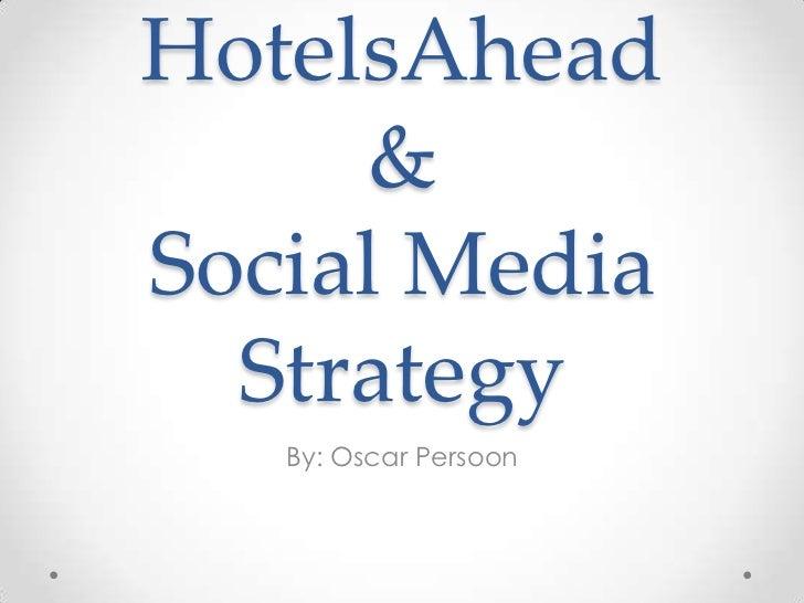 HotelsAhead & Social Media Strategy<br />By: Oscar Persoon<br />