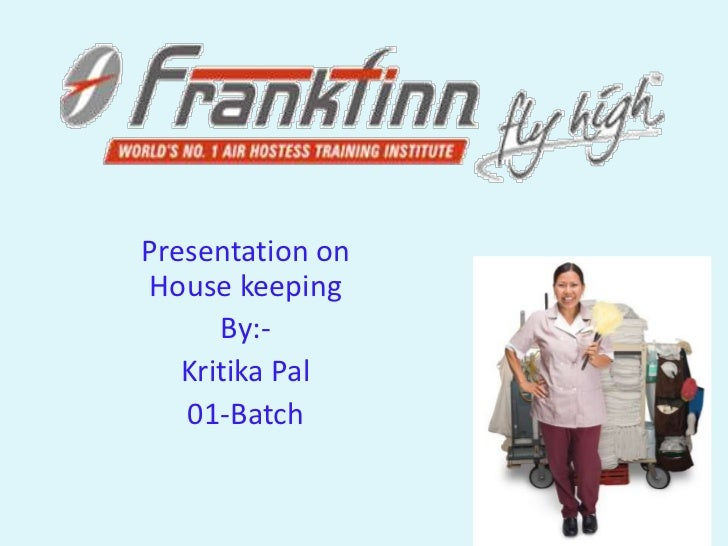 Presentation onHouse keeping      By:-   Kritika Pal   01-Batch