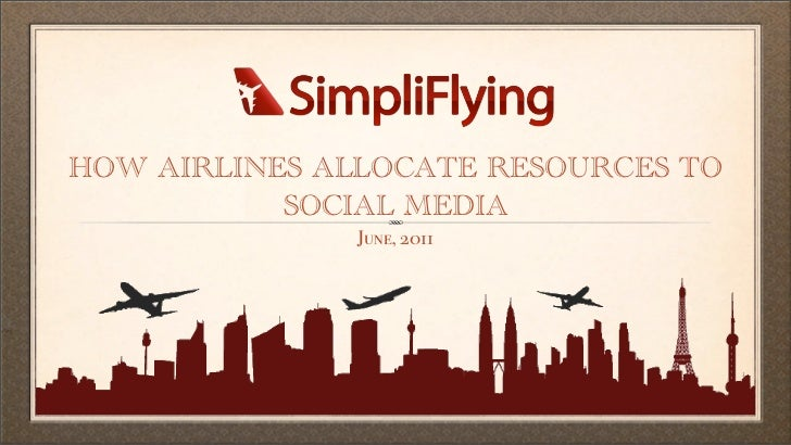 HOW AIRLINES ALLOCATE RESOURCES TO           SOCIAL MEDIA               June, 2011