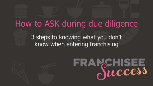 How to ASK during due diligence 3 steps to knowing what you don't know when entering franchising