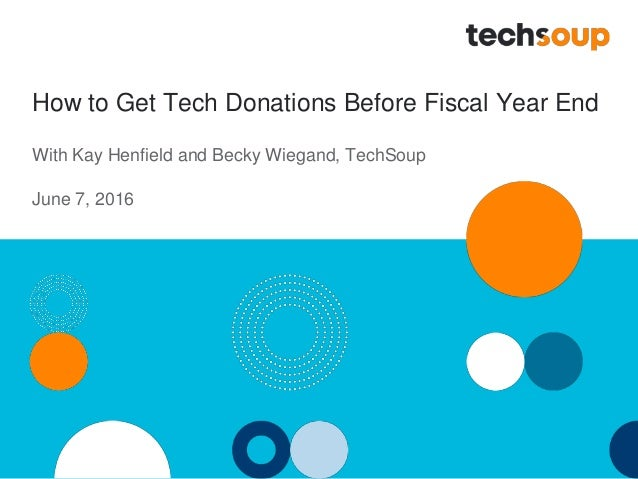 How to Get Tech Donations Before Fiscal Year End With Kay Henfield and Becky Wiegand, TechSoup June 7, 2016