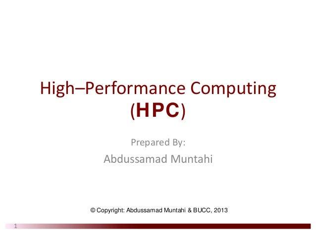 High–PerformanceComputing (HPC) PreparedBy: Abdussamad Muntahi 1 © Copyright: Abdussamad Muntahi & BUCC, 2013