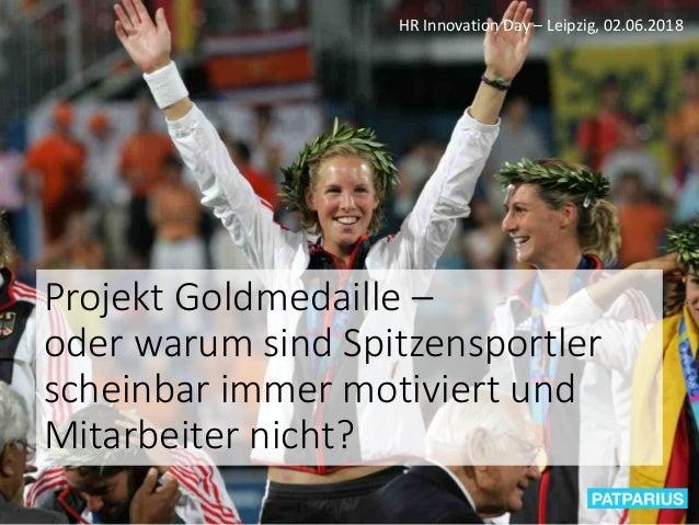 Projekt Goldmedaille – oder warum sind Spitzensportler scheinbar immer motiviert und Mitarbeiter nicht? HR Innovation Day ...