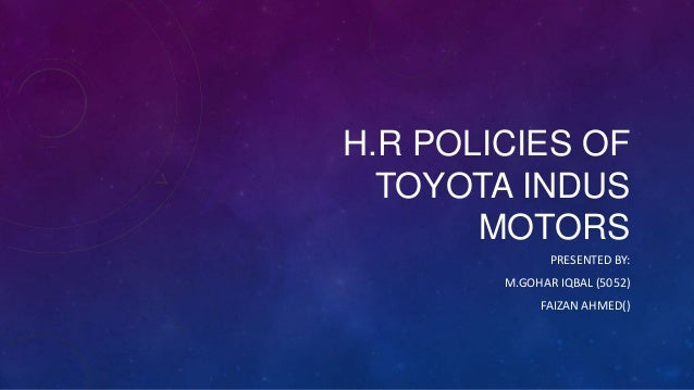 H.R POLICIES OFTOYOTA INDUSMOTORSPRESENTED BY:M.GOHAR IQBAL (5052)FAIZAN AHMED()