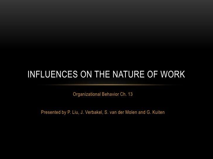 Organizational Behavior Ch. 13<br />Presented by P. Liu, J. Verbakel, S. van der Molen and G. Kuiten<br />Influences on th...