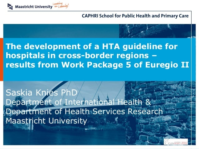 The development of a HTA guideline forhospitals in cross-border regions –results from Work Package 5 of Euregio IISaskia K...