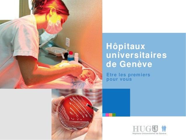 Hôpitaux universitaires de Genève Etre les premiers pour vous