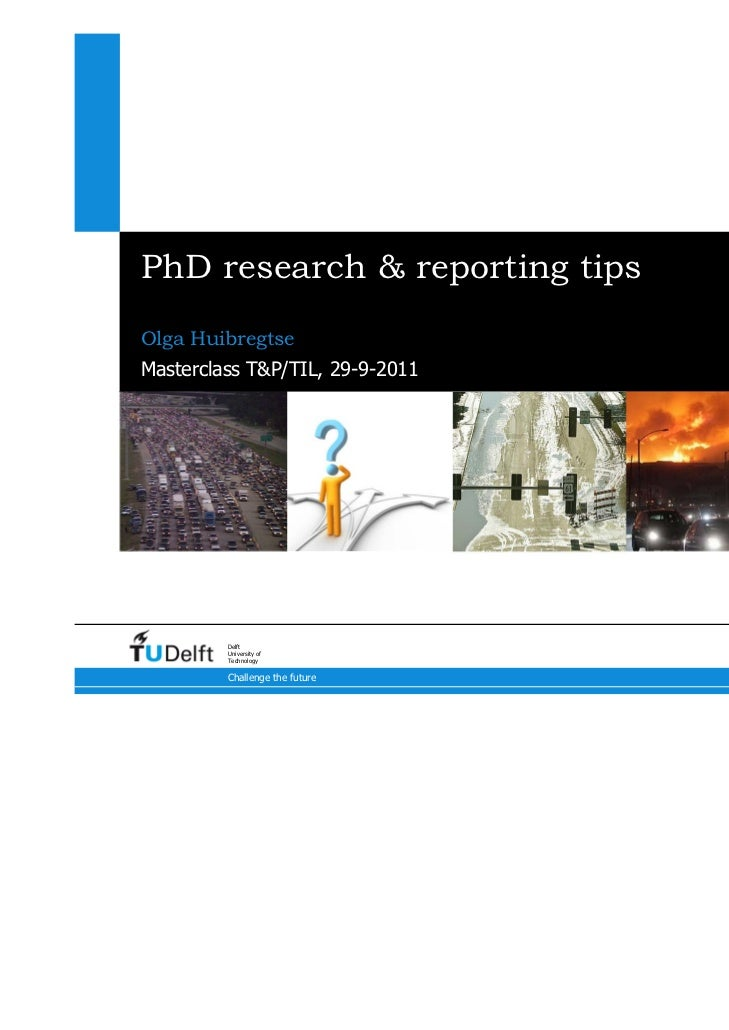 PhD research & reporting tipsOlga HuibregtseMasterclass T&P/TIL, 29-9-2011         Delft         University of         Tec...