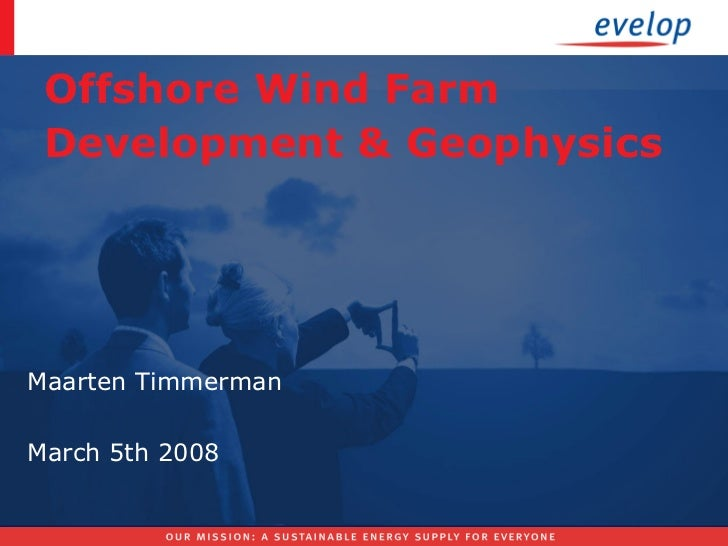 Offshore Wind Farm Development & Geophysics Maarten Timmerman March 5th 2008