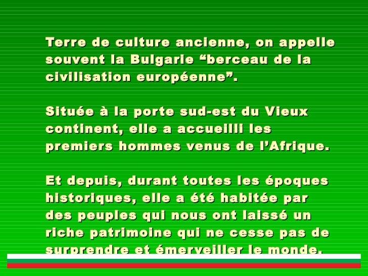 """Terre de culture ancienne, on appelle souvent la Bulgarie """"berceau de la civilisation européenne"""". Située à la porte sud-e..."""