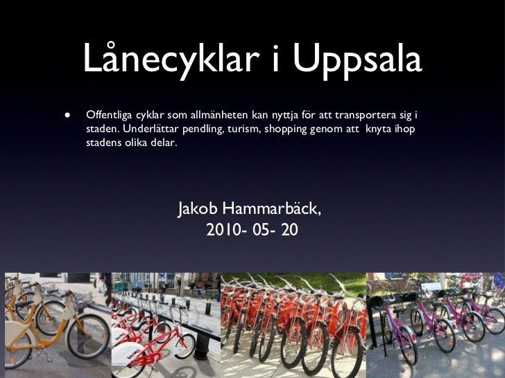 Lånecyklar i Uppsala <ul><li>Offentliga cyklar som allmänheten kan nyttja för att transportera sig i staden. Underlättar p...