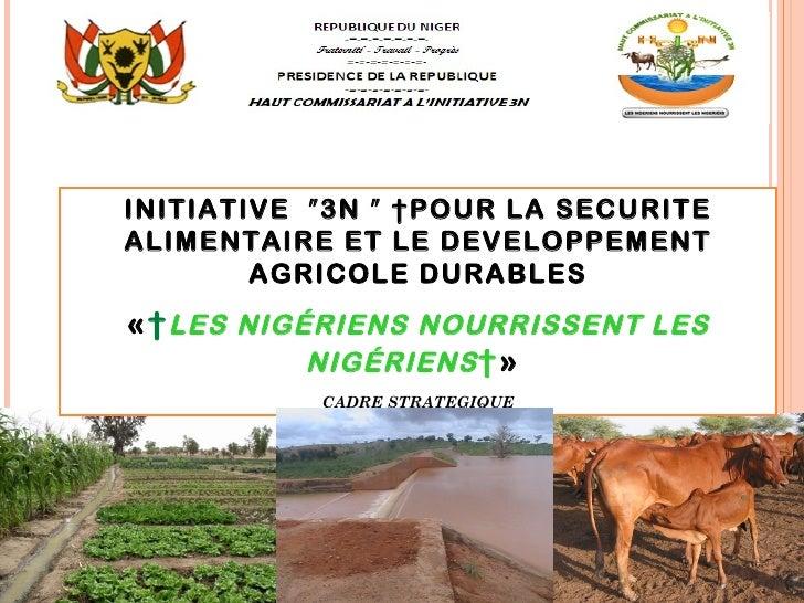 INITIATIVE ʺ3N ʺ POUR LA SECURITEALIMENTAIRE ET LE DEVELOPPEMENT        AGRICOLE DURABLES                   F« LES NIGÉR...