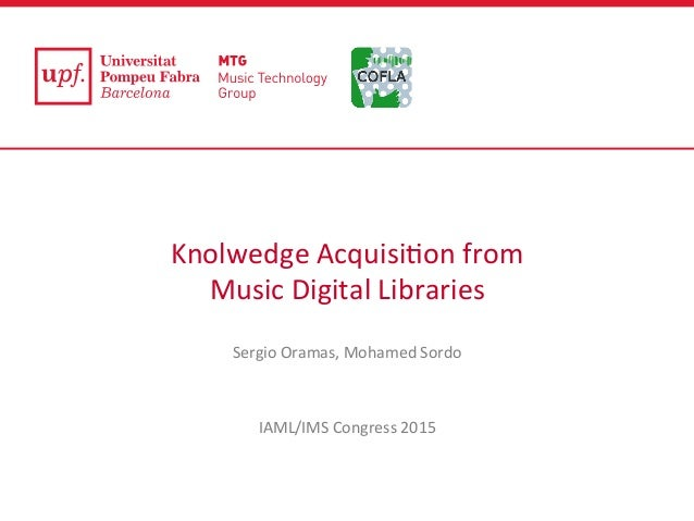 Knolwedge  Acquisi0on  from   Music  Digital  Libraries        Sergio  Oramas,  Mohamed  Sordo   ...